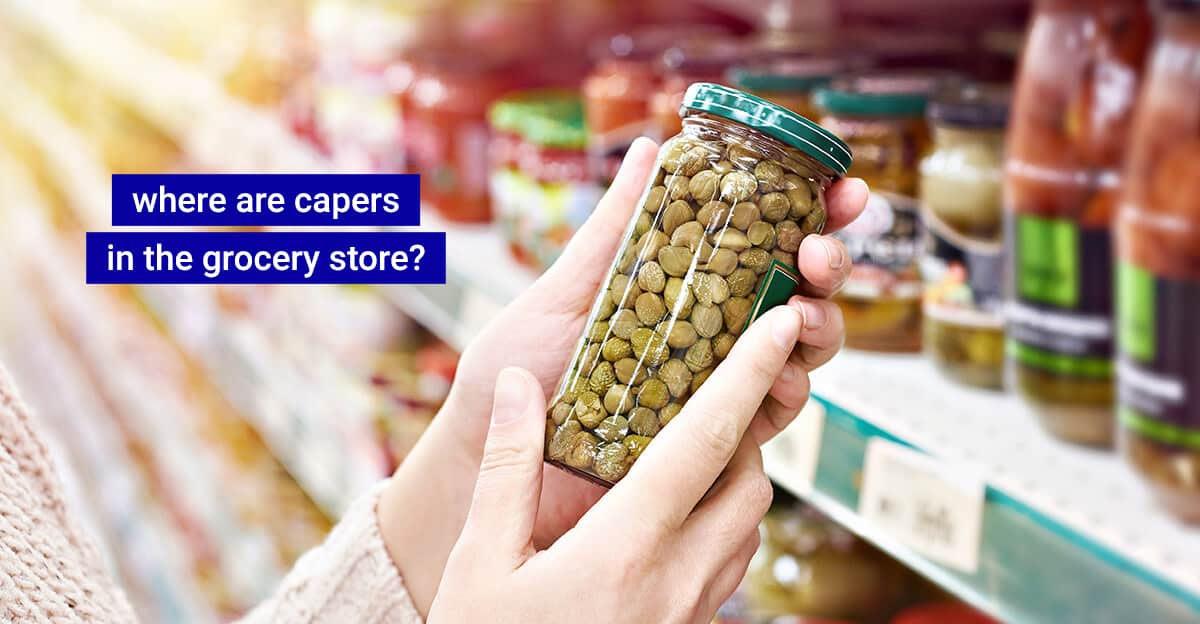 Where are capers in the grocery store?
