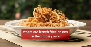 Where are french fried onions in the grocery store