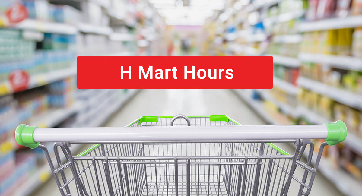 H Mart hours | opening and closing